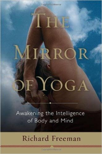 The Mirror Of Yoga, Richard Freeman