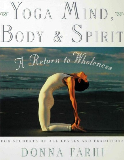 Yoga Mind Body and Spirit, by Donna Farhi