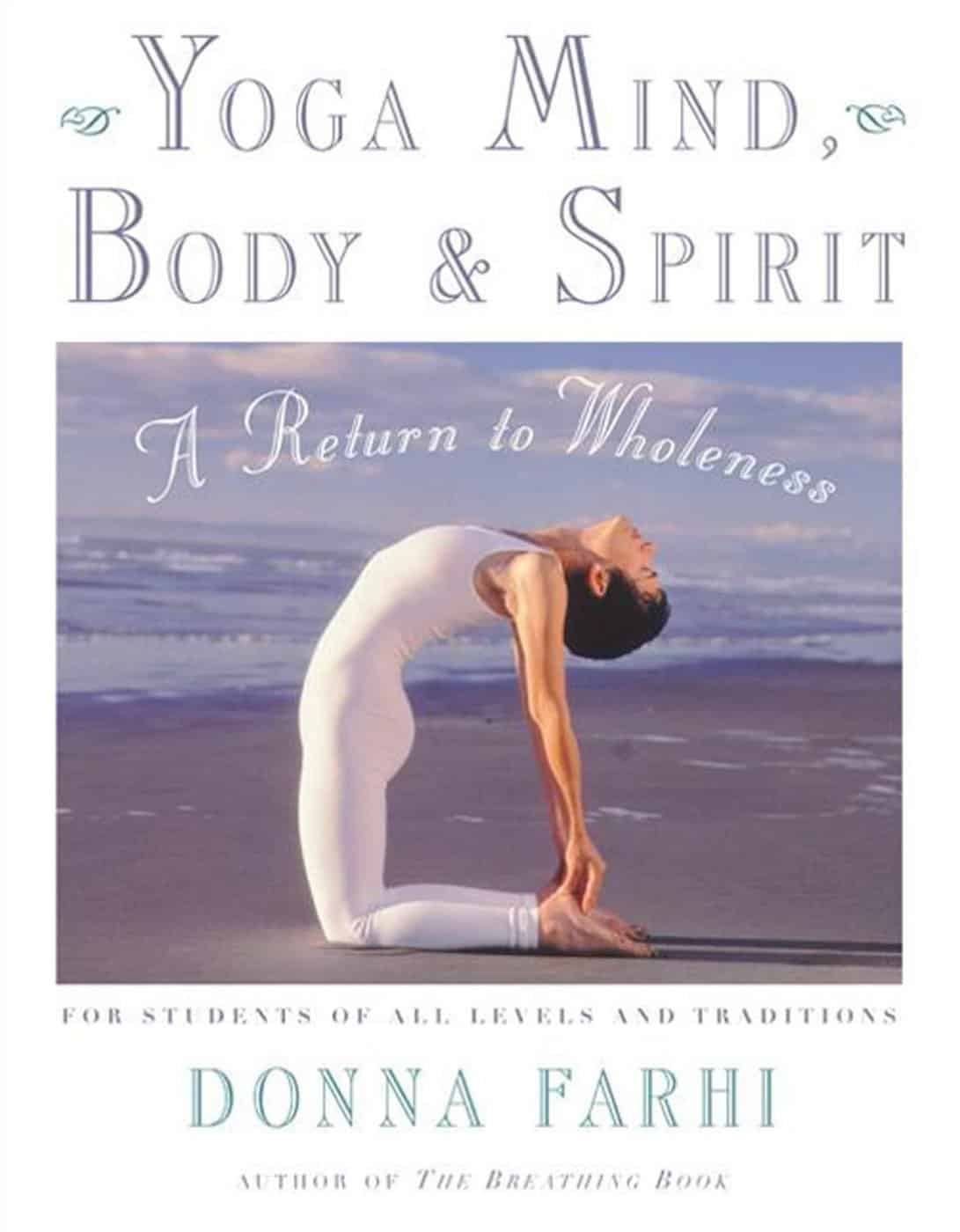 Yoga Mind Body and Spirit by Donna Farhi